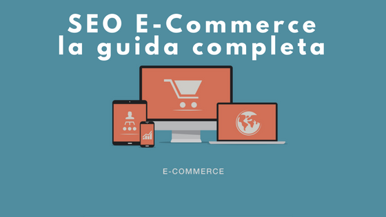 SEO Ecommerce: la guida completa