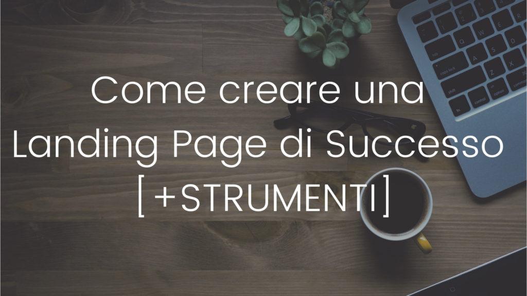 Come creare una Landing Page di Successo [+STRUMENTI]